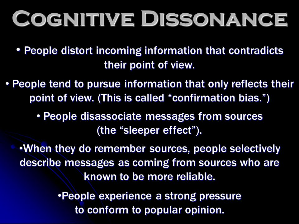 Cognitive Dissonance People distort incoming information that contradicts People distort incoming information that contradicts their point of view.