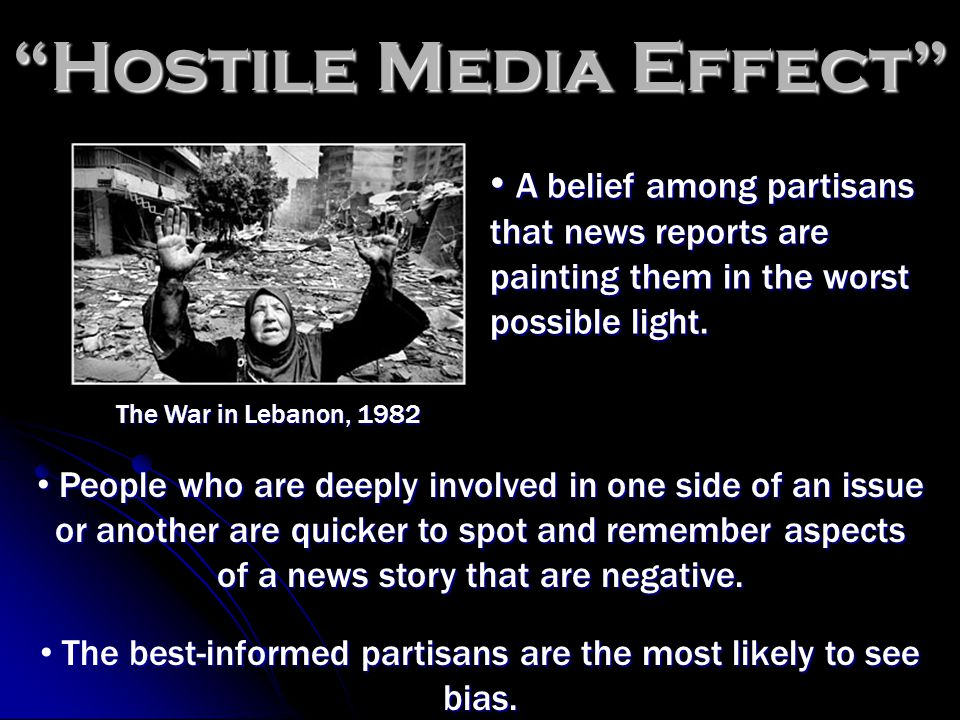 Hostile Media Effect The best-informed partisans are the most likely to see bias.