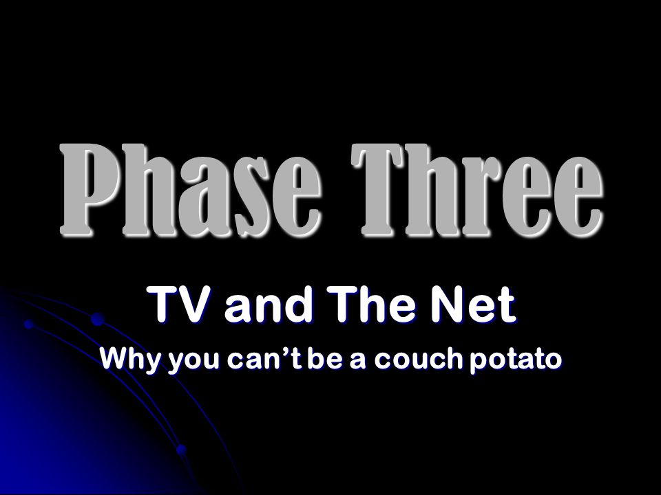 Phase Three TV and The Net Why you can't be a couch potato