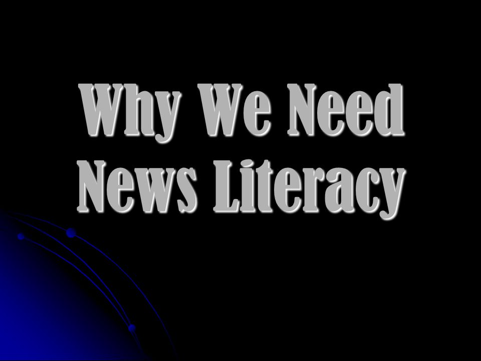Why We Need News Literacy