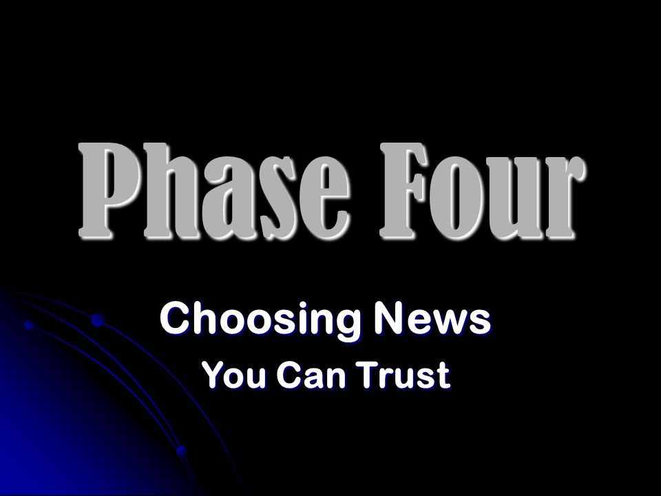 Phase Four Choosing News You Can Trust