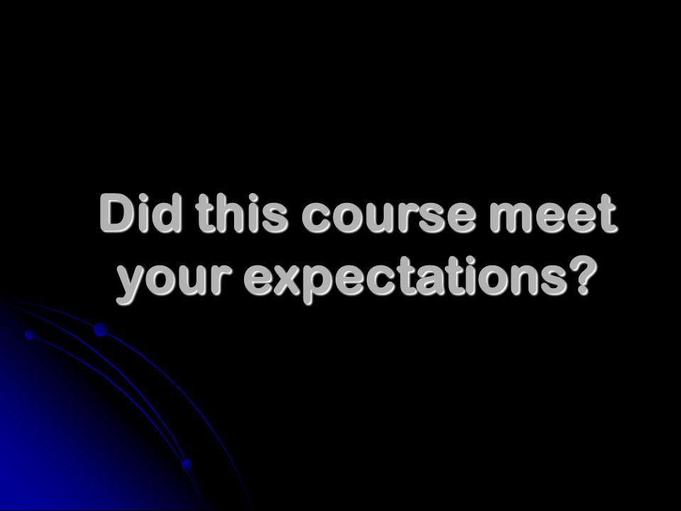 Did this course meet your expectations