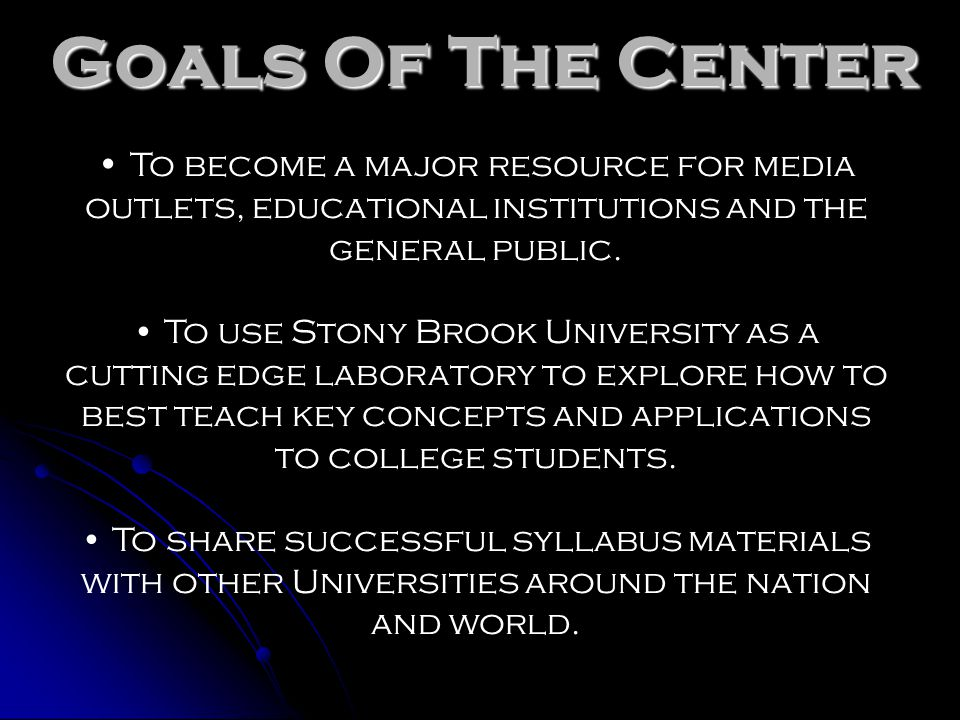 Goals Of The Center To become a major resource for media outlets, educational institutions and the general public.