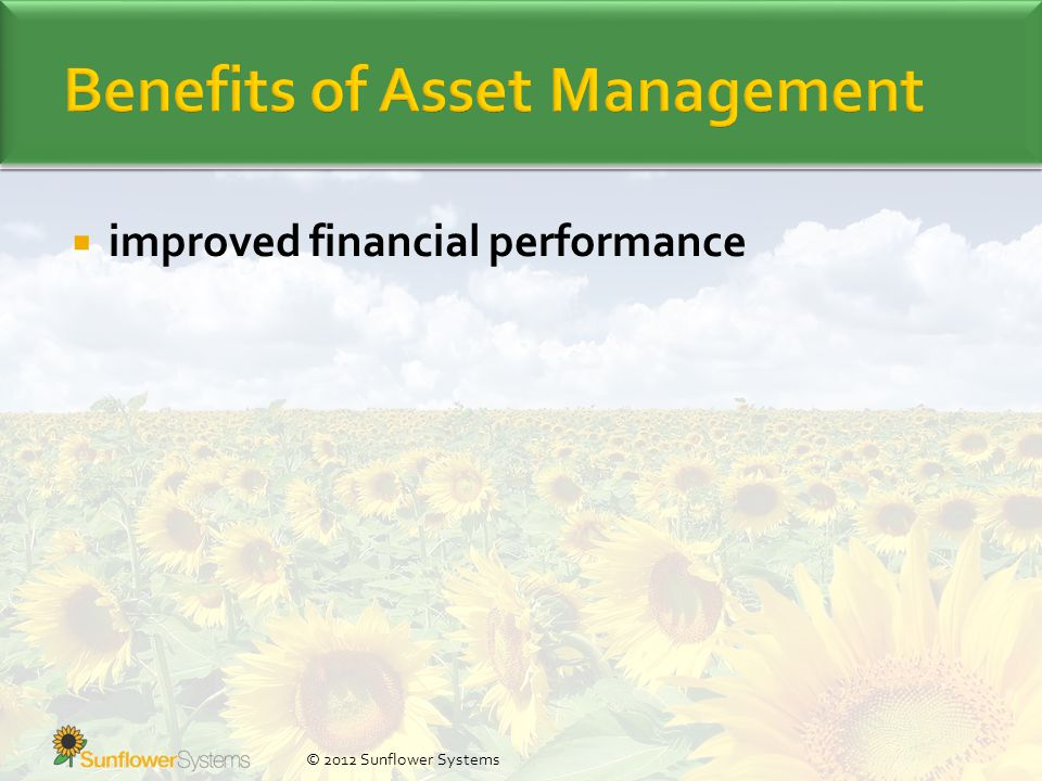  improved financial performance © 2012 Sunflower Systems