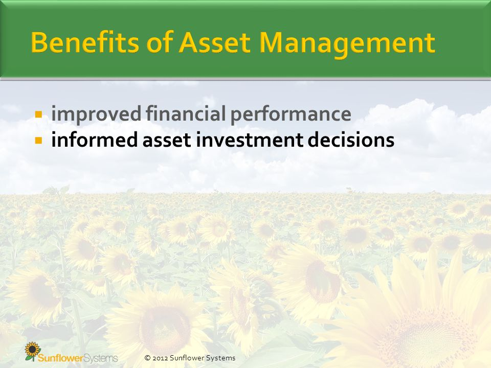  improved financial performance  informed asset investment decisions © 2012 Sunflower Systems