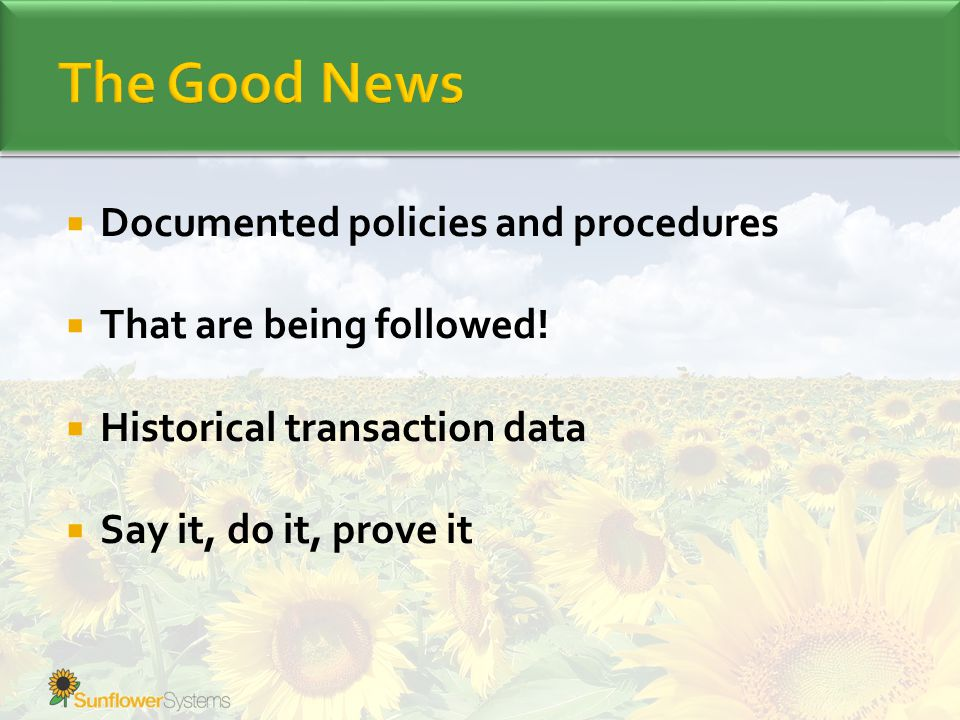  Documented policies and procedures  That are being followed!  Historical transaction data  Say it, do it, prove it