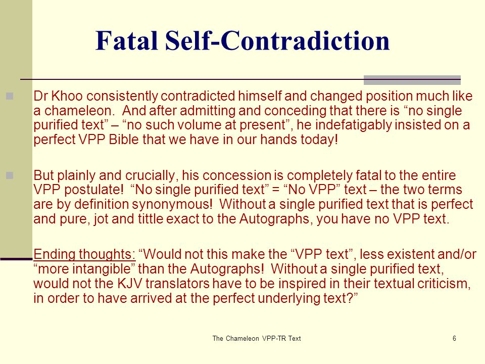 The Chameleon VPP-TR Text6 Fatal Self-Contradiction Dr Khoo consistently contradicted himself and changed position much like a chameleon.
