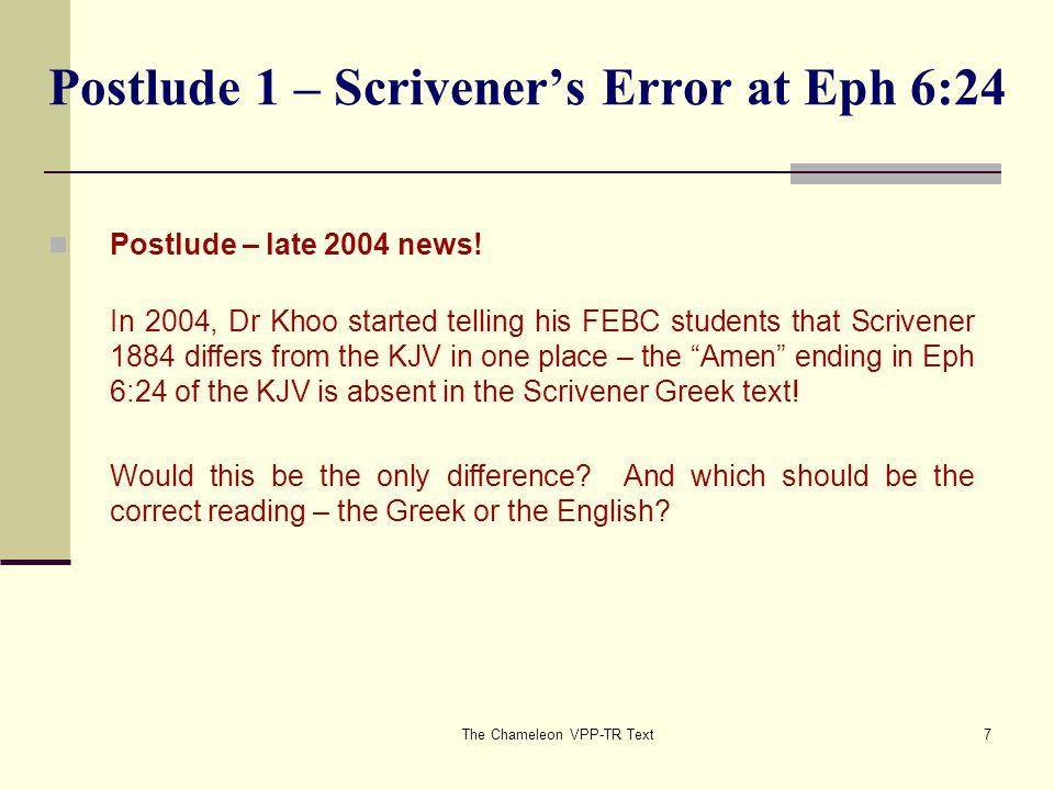 The Chameleon VPP-TR Text7 Postlude 1 – Scrivener's Error at Eph 6:24 Postlude – late 2004 news.