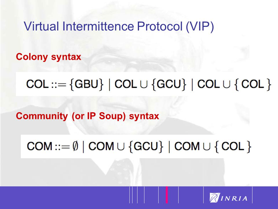 21 Colony syntax Community (or IP Soup) syntax Virtual Intermittence Protocol (VIP)