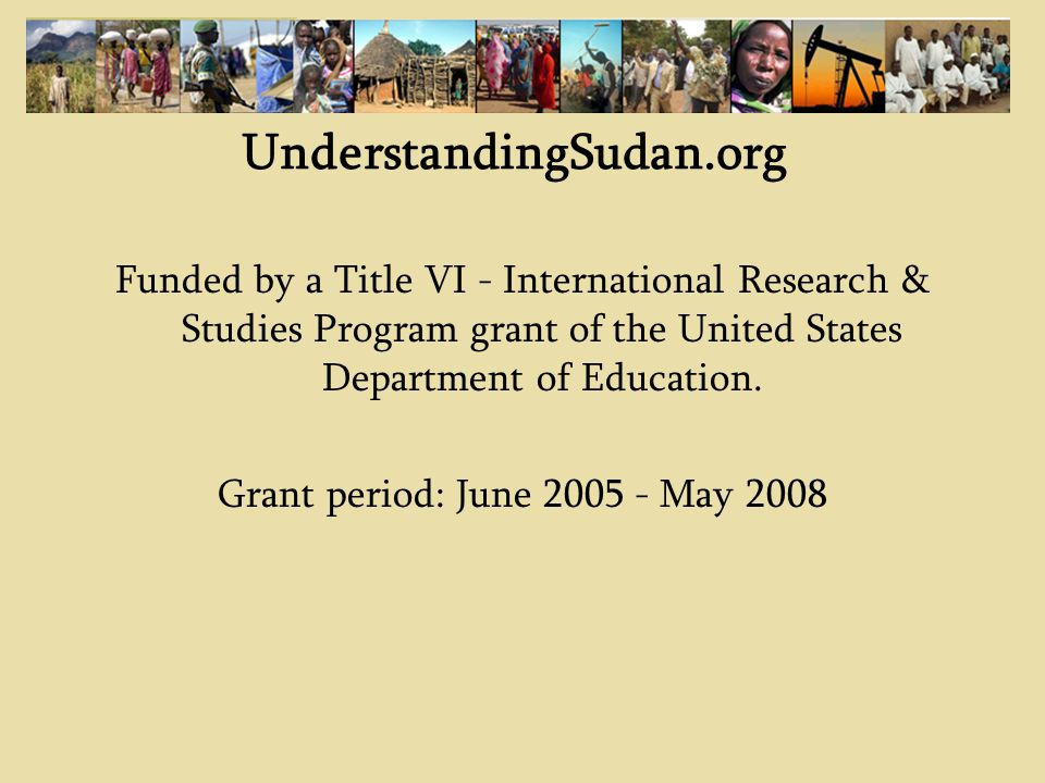 UnderstandingSudan.org Funded by a Title VI - International Research & Studies Program grant of the United States Department of Education.
