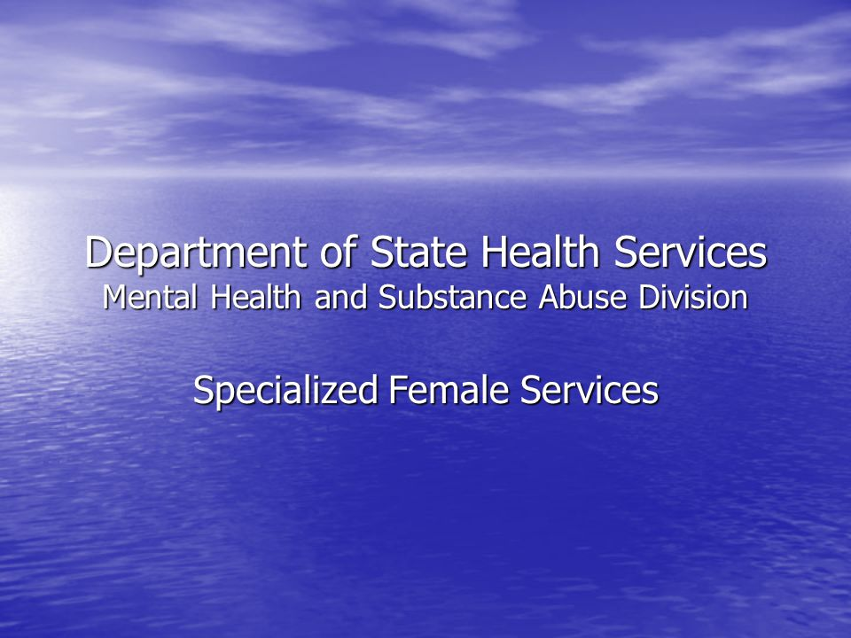 Department of State Health Services Mental Health and Substance Abuse Division Specialized Female Services
