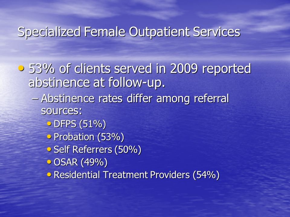 Specialized Female Outpatient Services 53% of clients served in 2009 reported abstinence at follow-up.