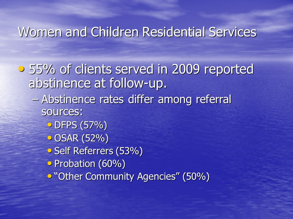Women and Children Residential Services 55% of clients served in 2009 reported abstinence at follow-up.