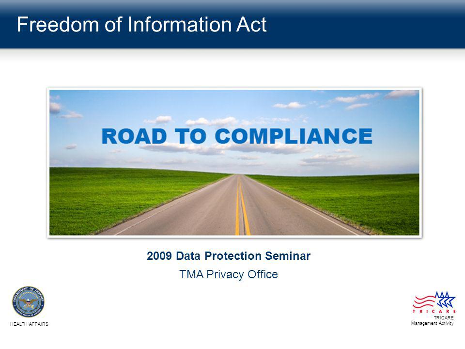 Freedom of Information Act TRICARE Management Activity HEALTH AFFAIRS 2009 Data Protection Seminar TMA Privacy Office