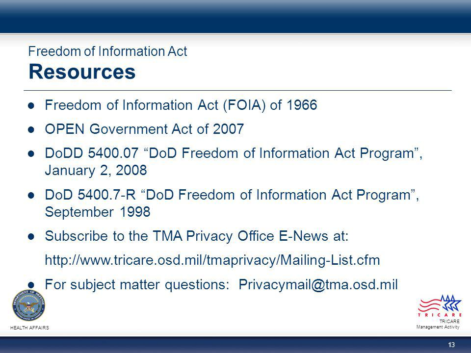 TRICARE Management Activity HEALTH AFFAIRS 13 Freedom of Information Act Resources Freedom of Information Act (FOIA) of 1966 OPEN Government Act of 20