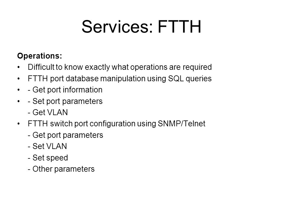 Services: FTTH Operations: Difficult to know exactly what operations are required FTTH port database manipulation using SQL queries - Get port informa