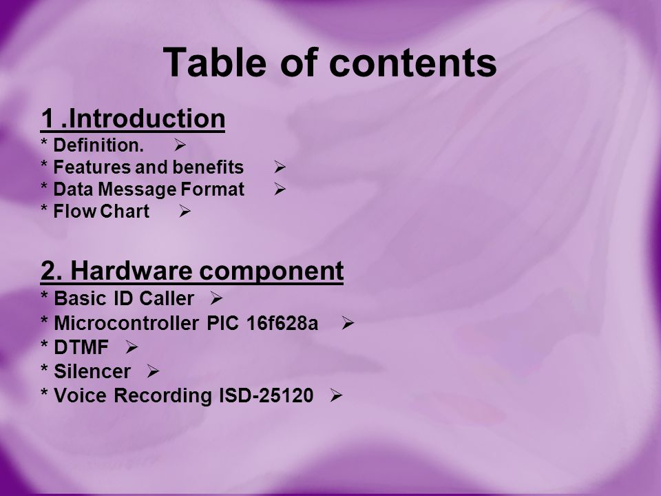 Table of contents Introduction. 1  * Definition.  * Features and benefits  * Data Message Format  * Flow Chart 2. Hardware component  * Basic ID