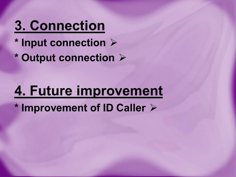 3. Connection  * Input connection  * Output connection 4. Future improvement  * Improvement of ID Caller