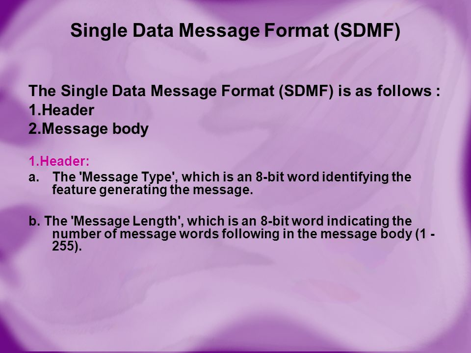 Single Data Message Format (SDMF) The Single Data Message Format (SDMF) is as follows : 1.Header 2.Message body 1.Header: a.The 'Message Type', which