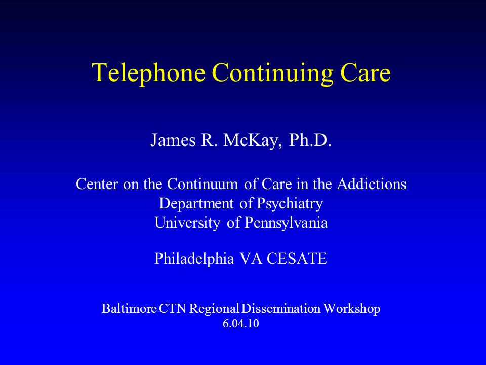 Telephone Continuing Care James R. McKay, Ph.D.
