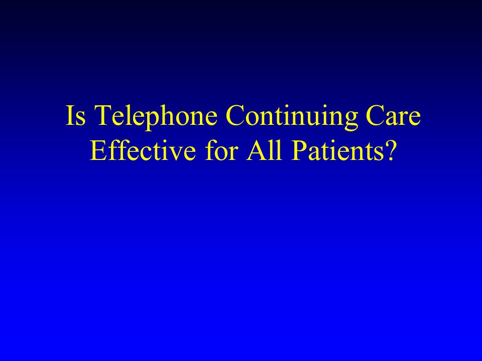 Is Telephone Continuing Care Effective for All Patients?