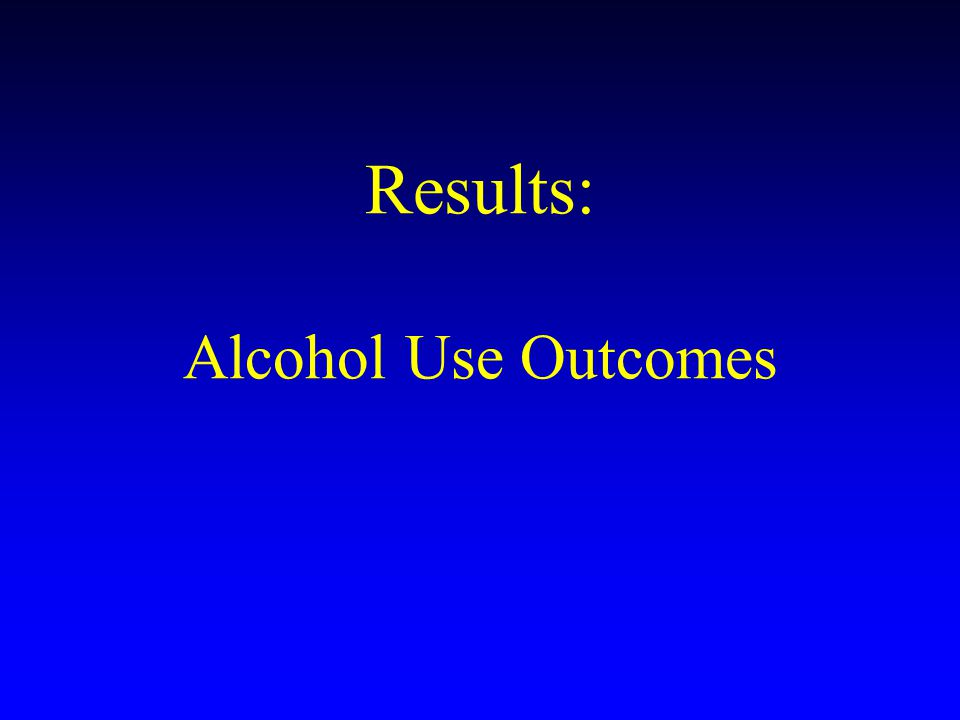 Results: Alcohol Use Outcomes