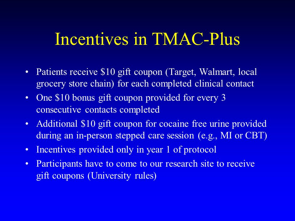 Incentives in TMAC-Plus Patients receive $10 gift coupon (Target, Walmart, local grocery store chain) for each completed clinical contact One $10 bonu