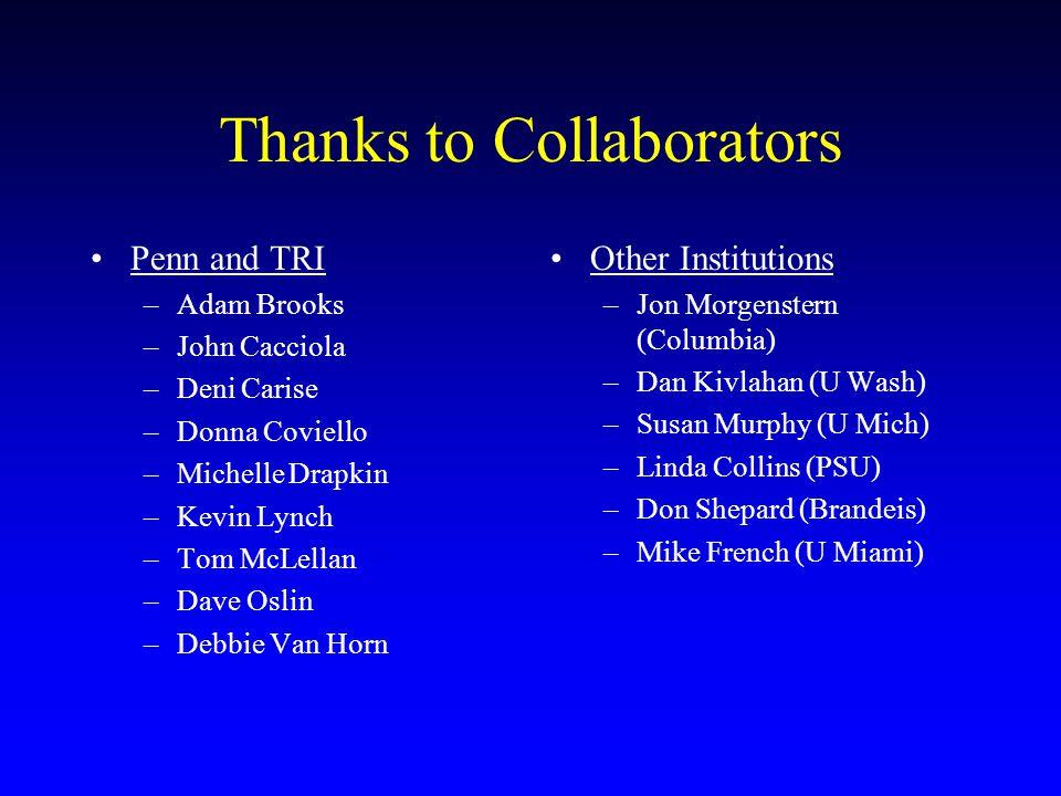 Thanks to Collaborators Penn and TRI –Adam Brooks –John Cacciola –Deni Carise –Donna Coviello –Michelle Drapkin –Kevin Lynch –Tom McLellan –Dave Oslin