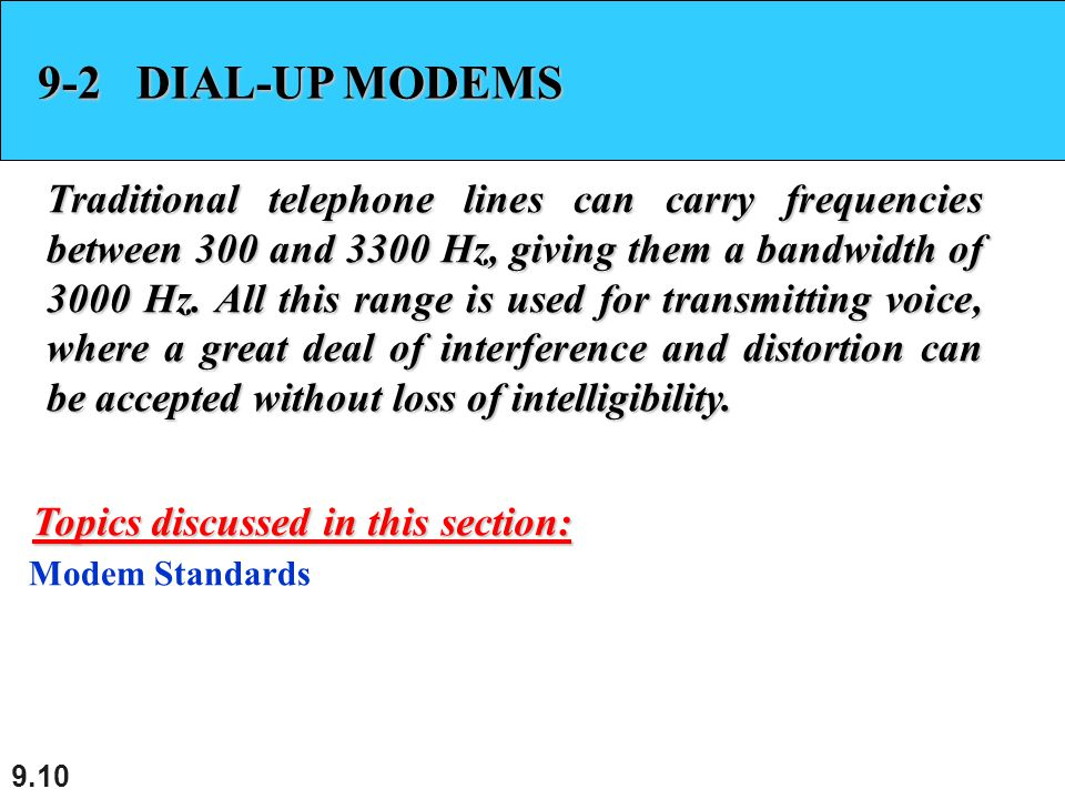 9.10 9-2 DIAL-UP MODEMS Traditional telephone lines can carry frequencies between 300 and 3300 Hz, giving them a bandwidth of 3000 Hz.