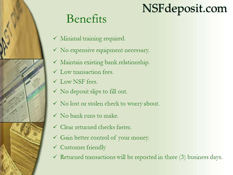 NSFdeposit.com Benefits Minimal training required.