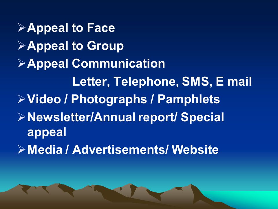  Appeal to Face  Appeal to Group  Appeal Communication Letter, Telephone, SMS, E mail  Video / Photographs / Pamphlets  Newsletter/Annual report/