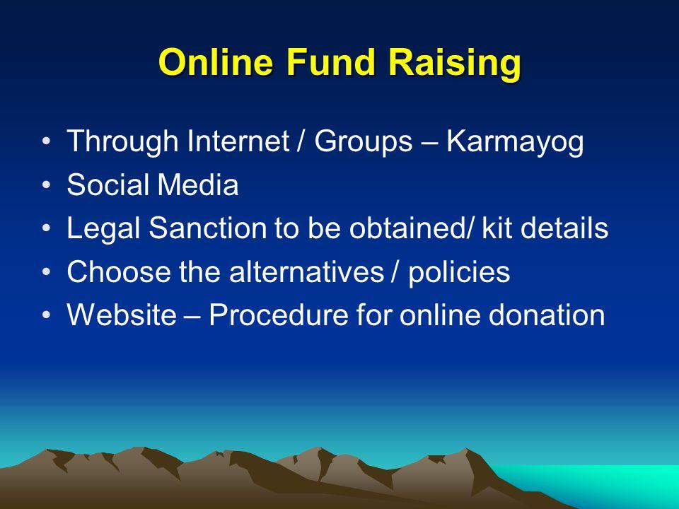 Online Fund Raising Through Internet / Groups – Karmayog Social Media Legal Sanction to be obtained/ kit details Choose the alternatives / policies We