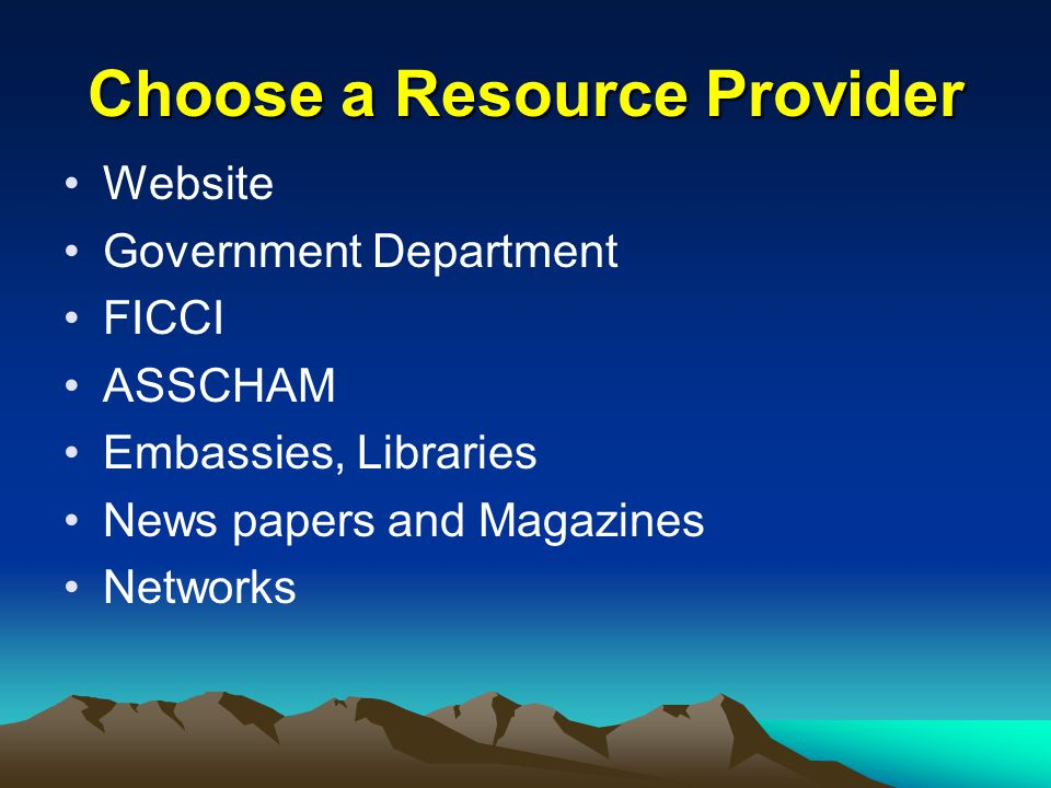 Choose a Resource Provider Website Government Department FICCI ASSCHAM Embassies, Libraries News papers and Magazines Networks