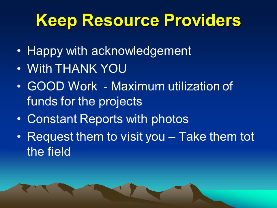 Keep Resource Providers Happy with acknowledgement With THANK YOU GOOD Work - Maximum utilization of funds for the projects Constant Reports with phot