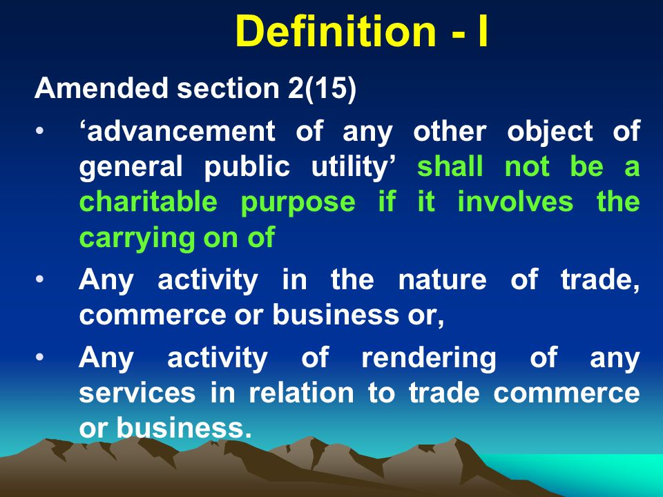 Amended section 2(15) 'advancement of any other object of general public utility' shall not be a charitable purpose if it involves the carrying on of