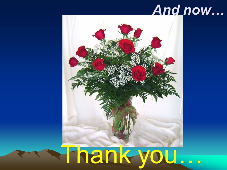 Thank you… And now… And now…