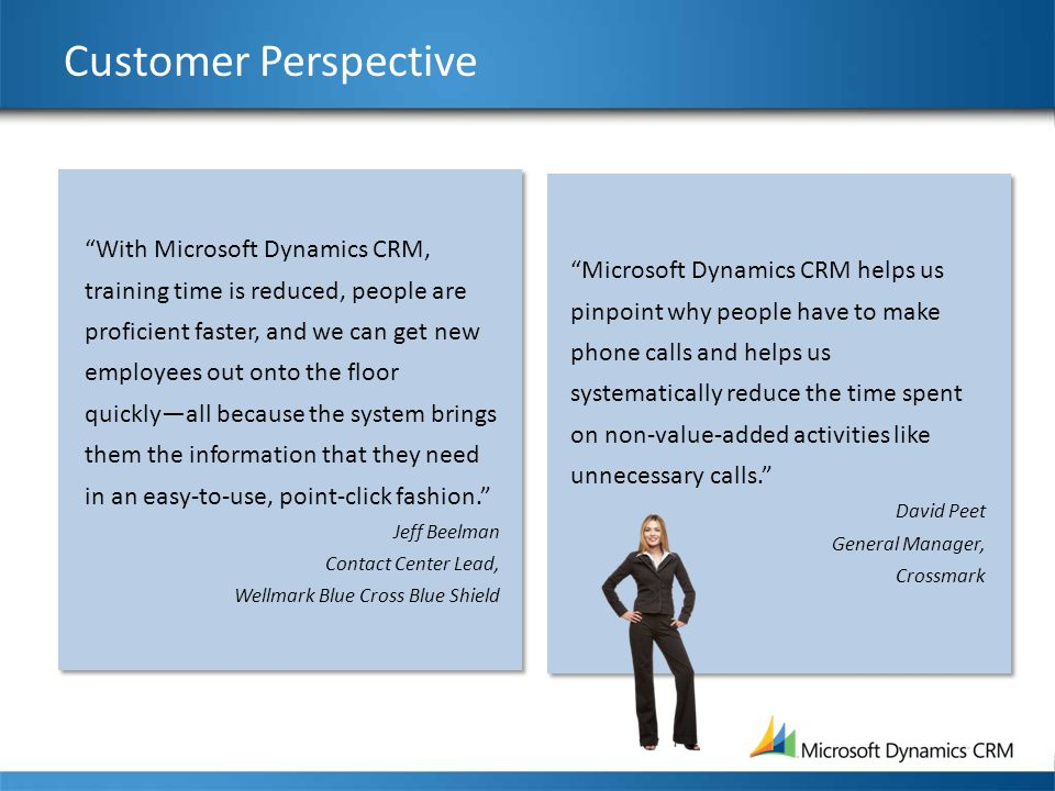 "Customer Perspective ""Microsoft Dynamics CRM helps us pinpoint why people have to make phone calls and helps us systematically reduce the time spent o"