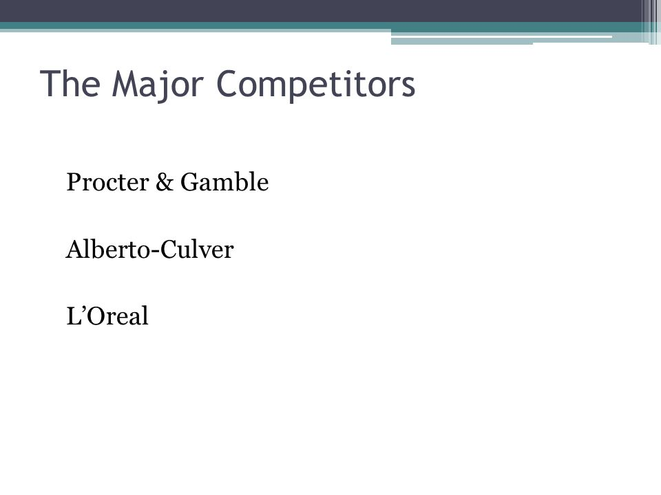 The Major Competitors Procter & Gamble Alberto-Culver L'Oreal