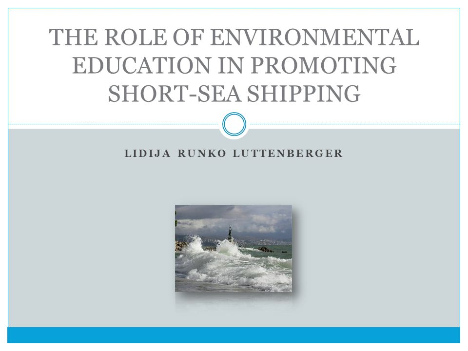LIDIJA RUNKO LUTTENBERGER THE ROLE OF ENVIRONMENTAL EDUCATION IN PROMOTING SHORT-SEA SHIPPING