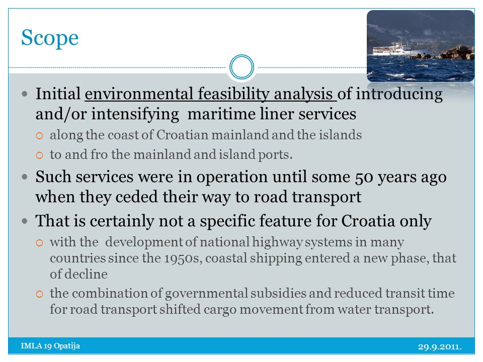 Scope 29.9.2011. IMLA 19 Opatija Initial environmental feasibility analysis of introducing and/or intensifying maritime liner services  along the coa