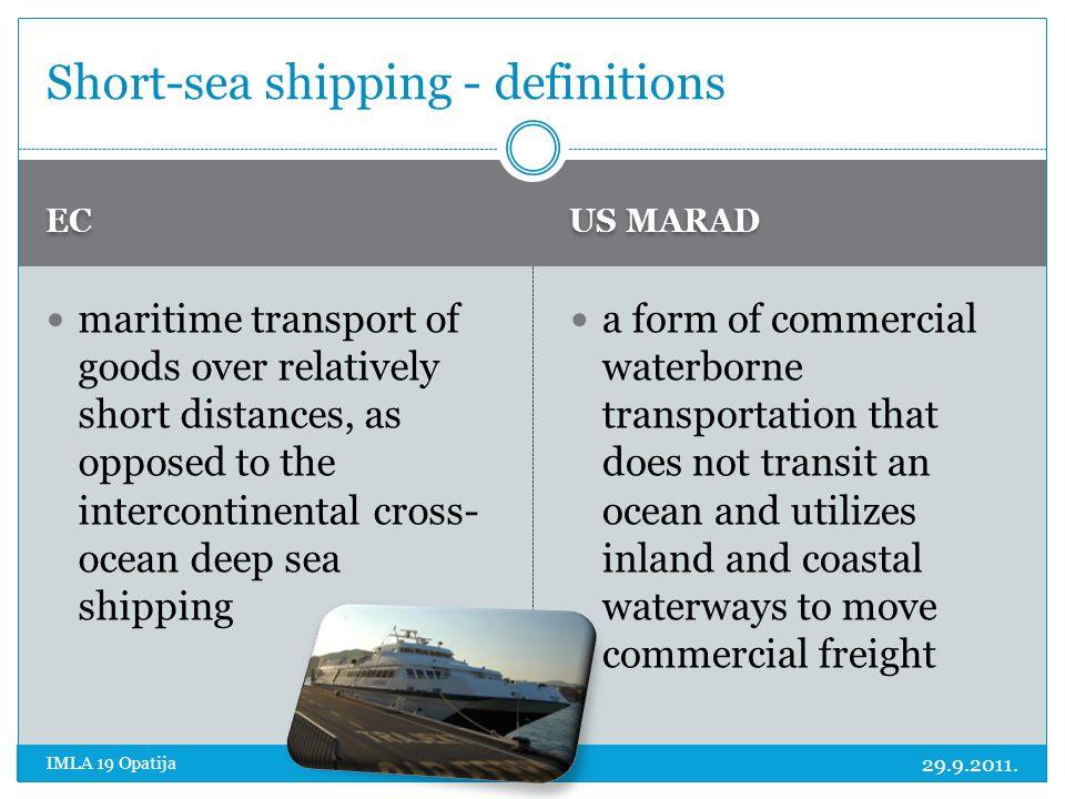 EC US MARAD 29.9.2011. IMLA 19 Opatija maritime transport of goods over relatively short distances, as opposed to the intercontinental cross- ocean de
