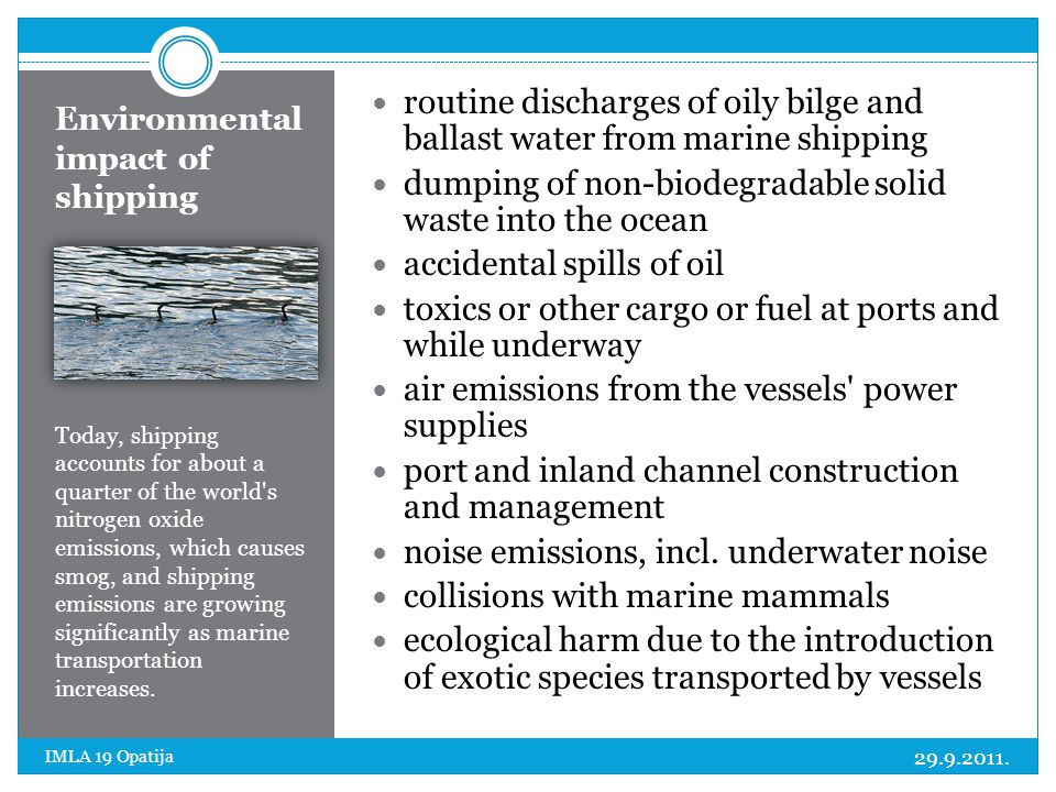 Environmental impact of shipping Today, shipping accounts for about a quarter of the world's nitrogen oxide emissions, which causes smog, and shipping