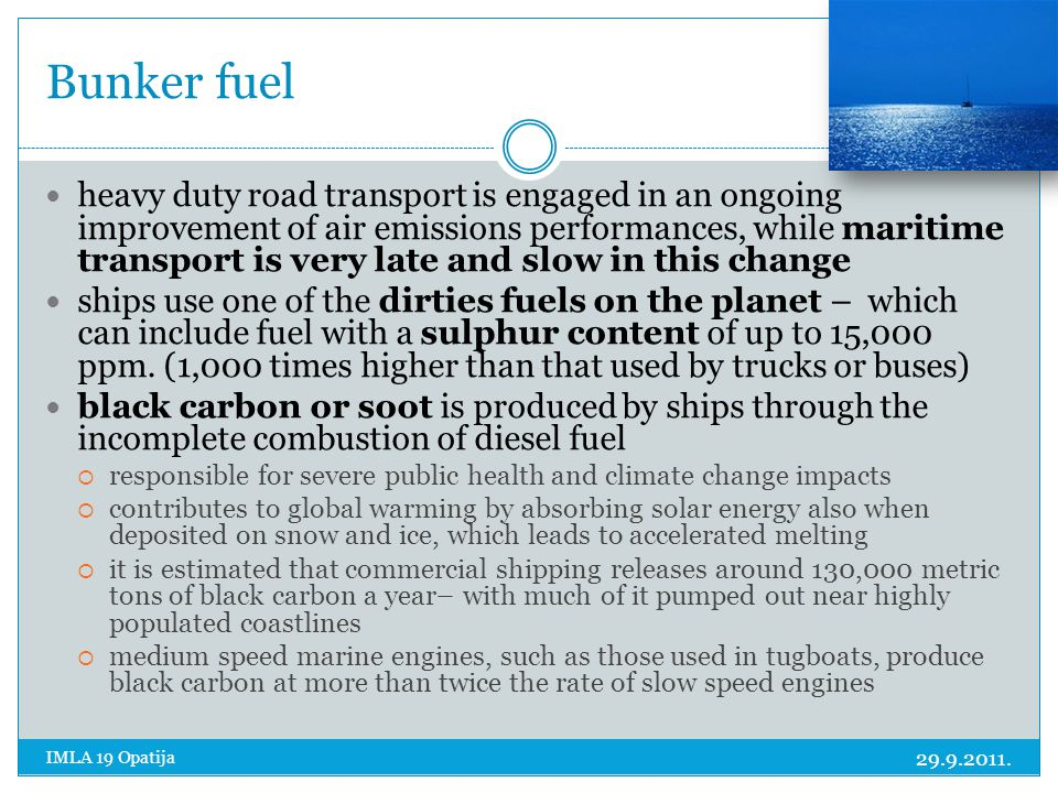 Bunker fuel 29.9.2011. IMLA 19 Opatija heavy duty road transport is engaged in an ongoing improvement of air emissions performances, while maritime tr