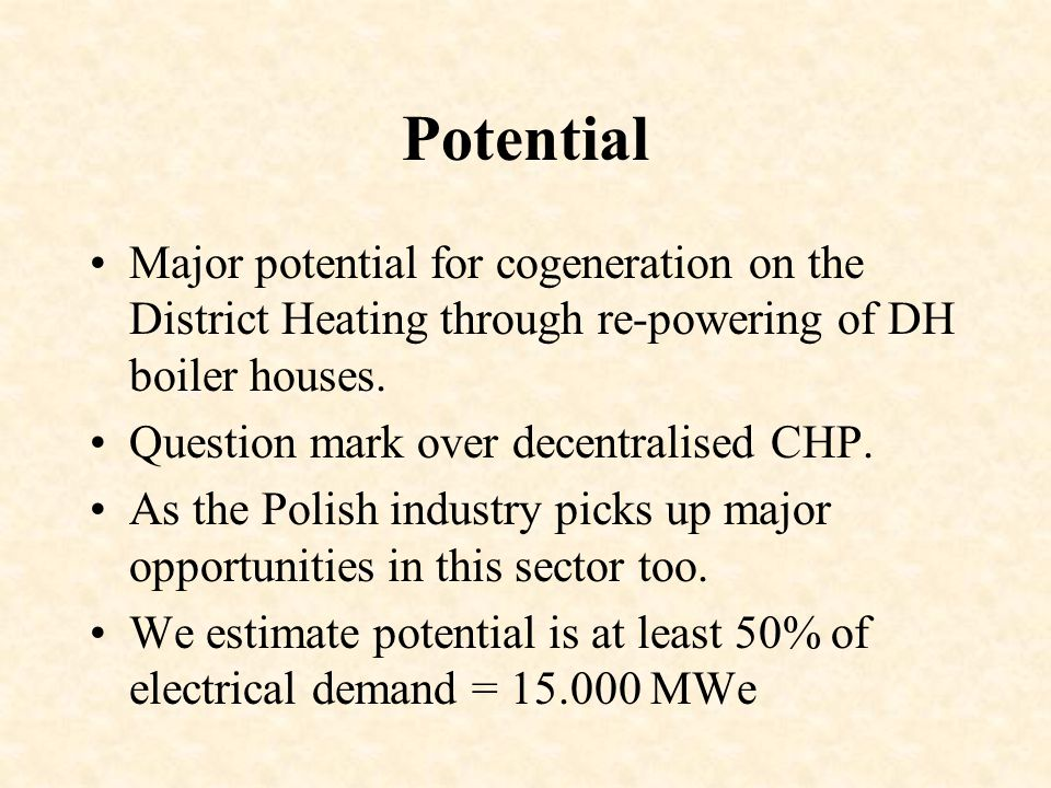 Potential Major potential for cogeneration on the District Heating through re-powering of DH boiler houses.