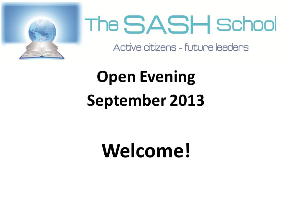 Open Evening September 2013 Welcome!