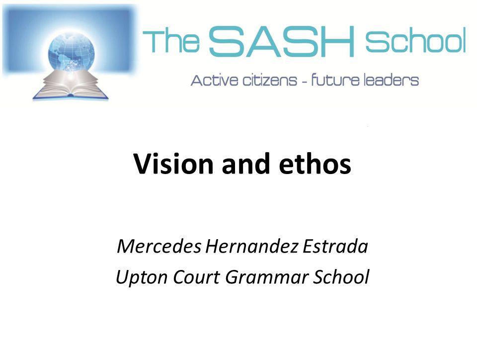 Vision and ethos Mercedes Hernandez Estrada Upton Court Grammar School