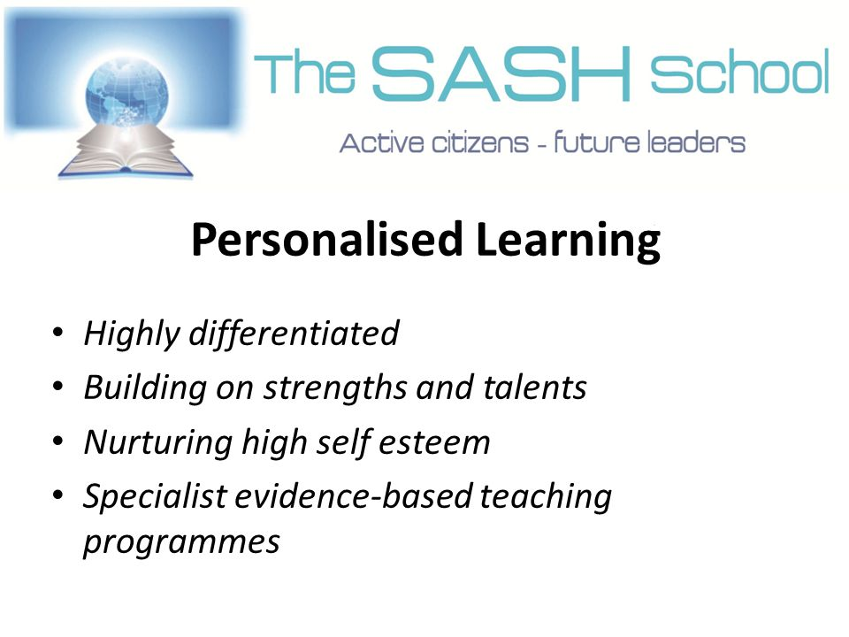 Personalised Learning Highly differentiated Building on strengths and talents Nurturing high self esteem Specialist evidence-based teaching programmes