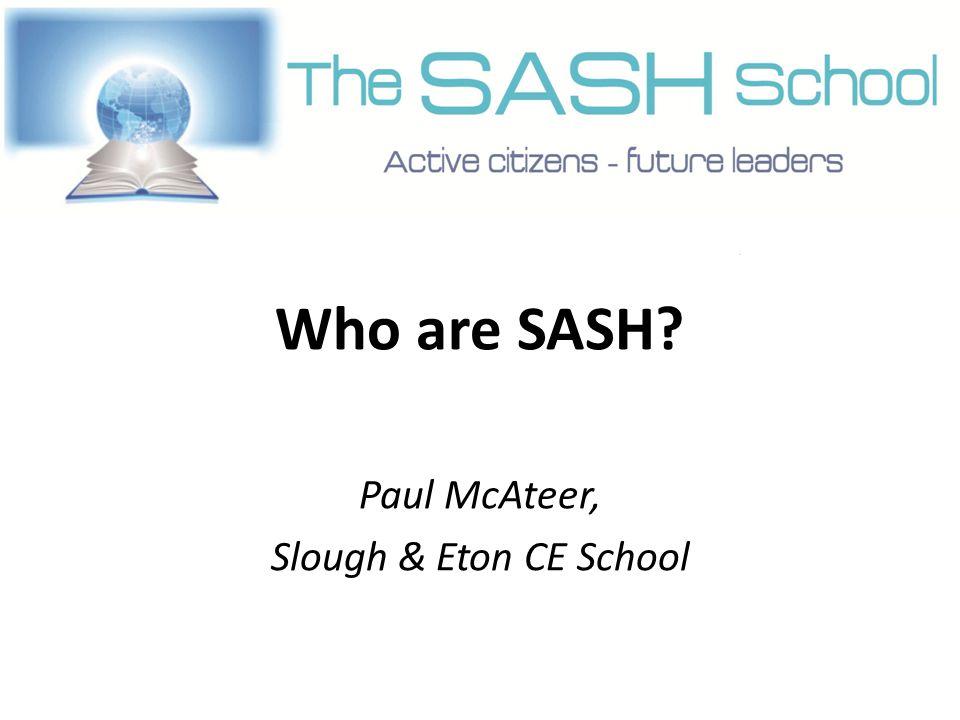 Who are SASH Paul McAteer, Slough & Eton CE School