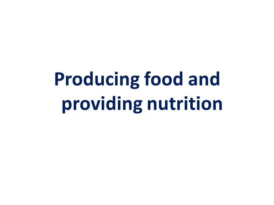 Producing food and providing nutrition