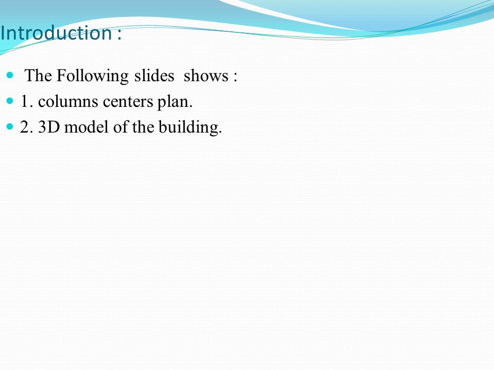 Introduction : The Following slides shows : 1. columns centers plan. 2. 3D model of the building.